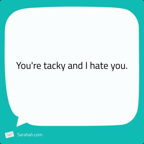you're tacky